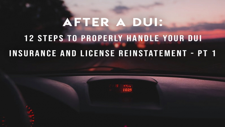 After a DUI: 12 Steps to Properly Handle Your DUI Insurance and Reinstatement Your Suspended License Part I