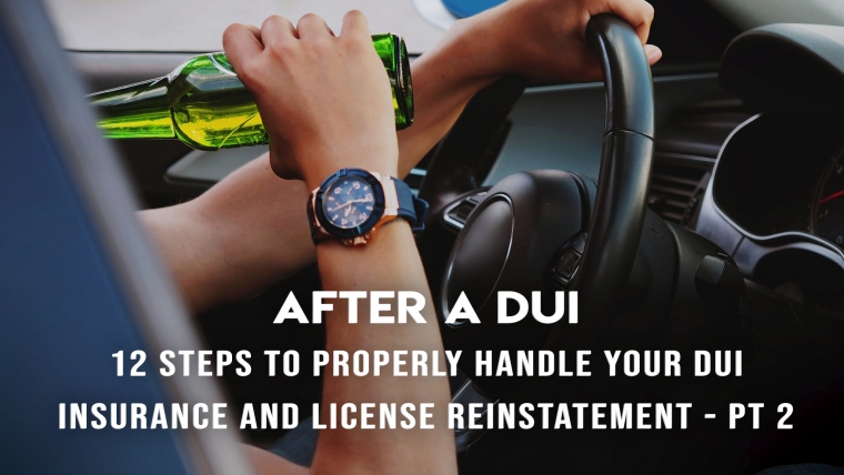 After a DUI: 12 Steps to Properly Handle Your DUI Insurance and Reinstatement Your Suspended License Part II