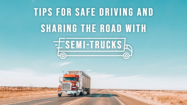4 Tips for Safe Driving and Sharing the Road with Semi-Trucks