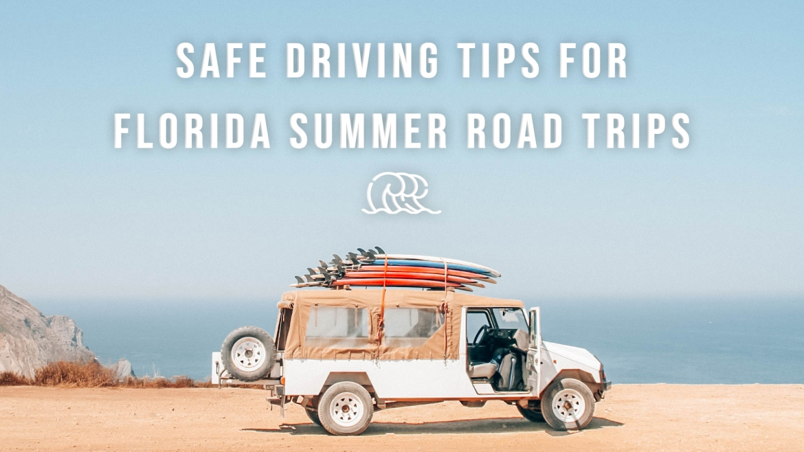 Safe Driving Tips for Florida Summer Road Trips
