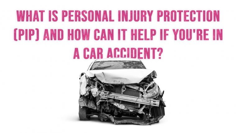 What Is Personal Injury Protection (PIP) And How Can It Help If You're in a Car Accident?