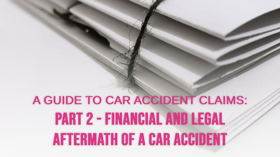 A Guide to Car Accident Claims: Part 2 – Financial and Legal Aftermath of a Car Accident