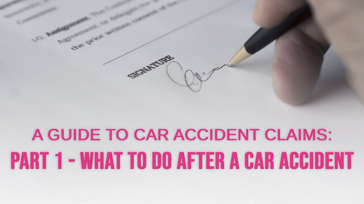 A Guide to Car Accident Claims: Part 1 – What to Do After a Car Accident